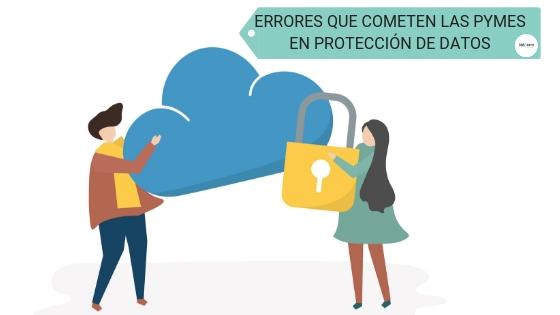 ERRORES QUE COMETEN LAS PYMES EN PROTECCIÓN DE DATOS