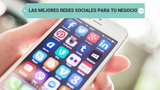 Las mejores redes sociales para tu negocio