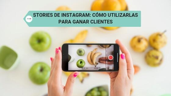 Stories de Instagram: cómo utilizarlas para ganar clientes