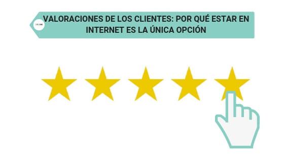 Valoraciones de los clientes: por qué estar en internet es la única opción