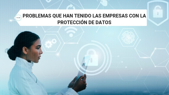 PROBLEMAS QUE HAN TENIDO LAS EMPRESAS CON LA PROTECCIÓN DE DATOS