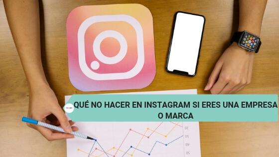 Qué no hacer en Instagram si eres una empresa o marca