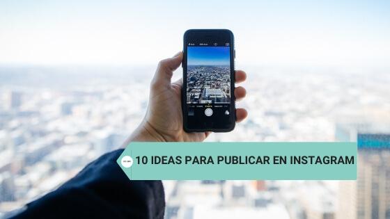 10 Ideas para publicar en Instagram con ejemplos de cuentas reales