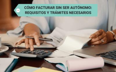 Cómo facturar sin ser autónomo: Requisitos y trámites necesarios