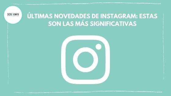 Últimas novedades de Instagram: estas son las más significativas