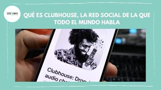 Qué es Clubhouse, la red social de la que todo el mundo habla